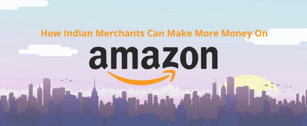 This Is How Indian Merchants Can Make More Money On Amazon!