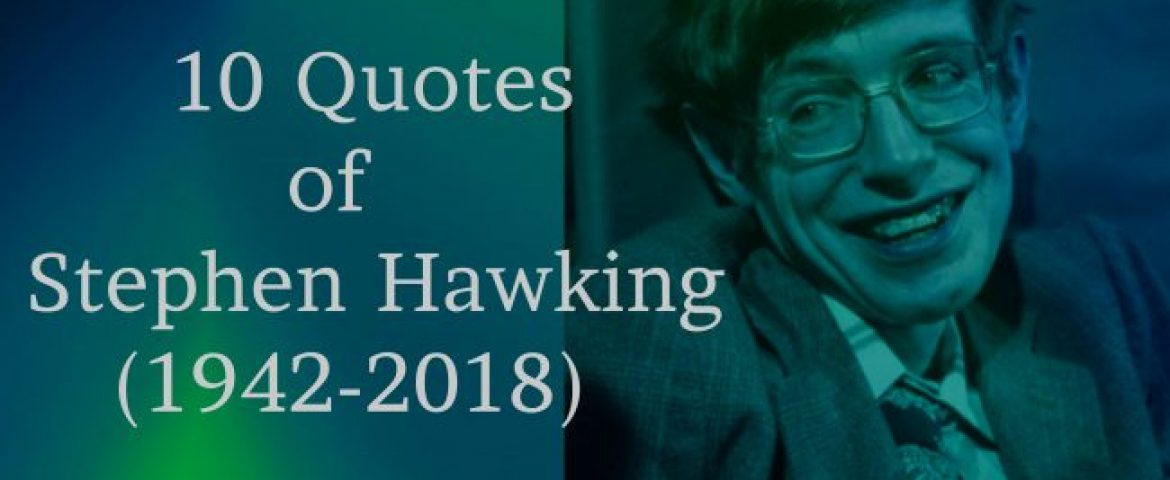 Stephen Hawking Died Aged 76, Here Are His 10 Best Quotes